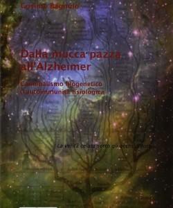 Dalla mucca pazza all'Alzheimer. Cannibalismo filogenetico ed autoimmunità fisiologica di Cosimo Bagnulo