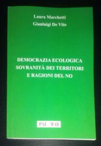 Democrazia ecologica, sovranità dei territori e ragioni del no di Gianluigi De Vito - Laura Marchetti