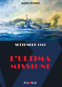 Settembre 1943. L'ultima missione di Mario Romeo