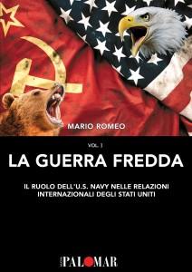 La Guerra Fredda. Il ruolo della U.S. Navy nelle relazioni internazionali degli Stati Uniti vol.1 di Mario Romeo